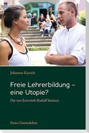 Freie Lehrerbildung - eine Utopie?