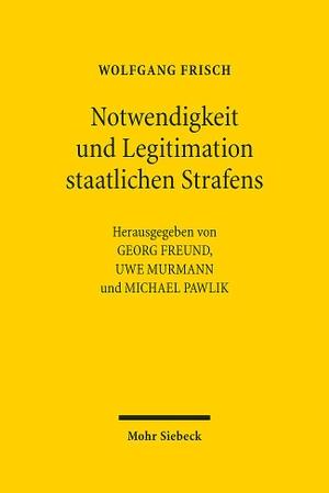 Frisch, Wolfgang. Notwendigkeit und Legitimation staatlichen Strafens - Beiträge von 1977-2018. Mohr Siebeck GmbH & Co. K, 2021.