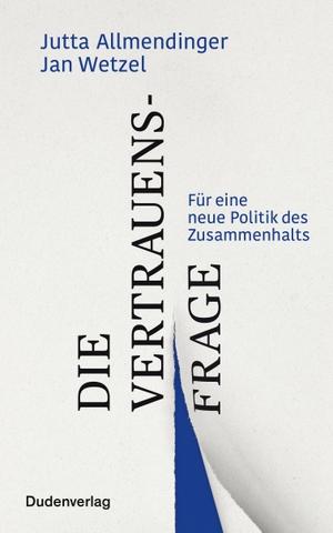 Jutta Allmendinger / Jan Wetzel. Die Vertrauensfrage - Für eine neue Politik des Zusammenhalts. Bibliographisches Institut, 2020.