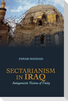 Sectarianism in Iraq: Antagonistic Visions of Unity
