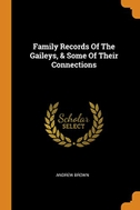 Family Records of the Gaileys, & Some of Their Connections