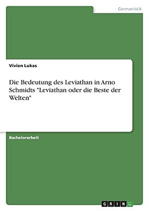 """Lukas, Vivien. Die Bedeutung des Leviathan in Arno Schmidts """"Leviathan oder die Beste der Welten"""". GRIN Verlag, 2021."""