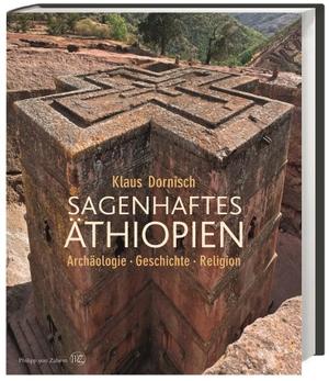 Klaus Dornisch / Prinz Asfa-Wossen Asserate. Sagenhaftes Äthiopien - Archäologie, Geschichte, Religion. wbg Philipp von Zabern in Wissenschaftliche Buchgesellschaft (WBG), 2015.