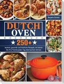 Dutch Oven Kochbuch: 250+ leckere, gesunde und köstliche Rezepte, mit denen Sie Ihre Familie jeden Tag überraschen