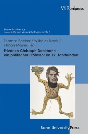 Thomas Becker / Wilhelm Bleek / Tilman Mayer. Friedrich Christoph Dahlmann – ein politischer Professor im 19. Jahrhundert. V&R unipress, 2012.
