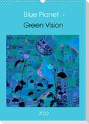 Blue Planet - Green Vision (Wandkalender 2022 DIN A3 hoch)