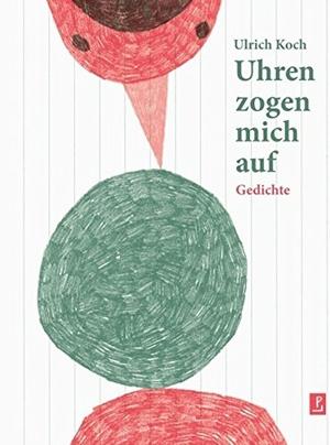 Ulrich Koch. Uhren zogen mich auf - Gedichte. Poetenladen, 2012.
