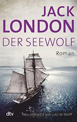 Jack London / Lutz-W. Wolff. Der Seewolf - Roman. dtv Verlagsgesellschaft, 2014.