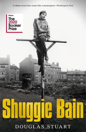 Stuart, Douglas. Shuggie Bain - Longlisted for the