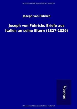 von Führich, Joseph. Joseph von Führichs Briefe