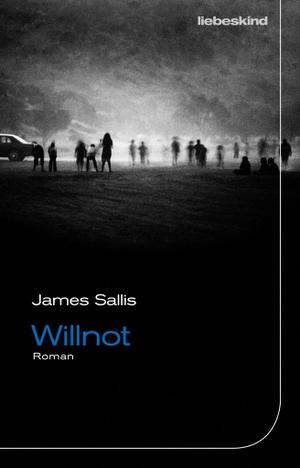 James Sallis / Jürgen Bürger / Kathrin Bielfeldt. Willnot - Roman. Liebeskind, 2019.