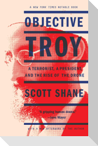 Objective Troy: A Terrorist, a President, and the Rise of the Drone