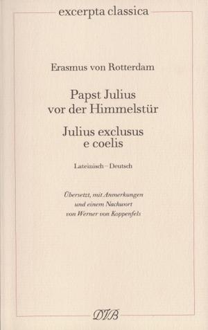 Erasmus von Rotterdam / Werner von Koppenfels / Werner von Koppenfels. Papst Julius vor der Himmelstür - Julius exclusus e coelis. Dieterich'sche Verlagsbuchh. Mainz, 2011.