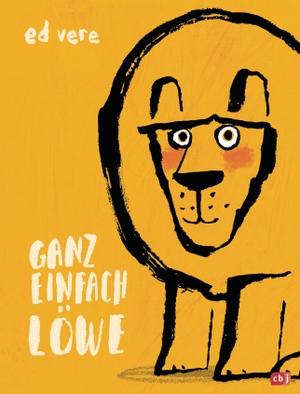 Ed Vere / Ed Vere / Sabine Ludwig. Ganz einfach Löwe. cbj, 2019.