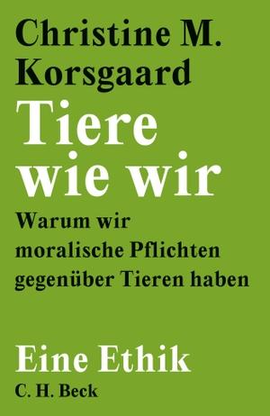 Korsgaard, Christine M.. Tiere wie wir - Warum wir moralische Pflichten gegenüber Tieren haben. Beck C. H., 2021.