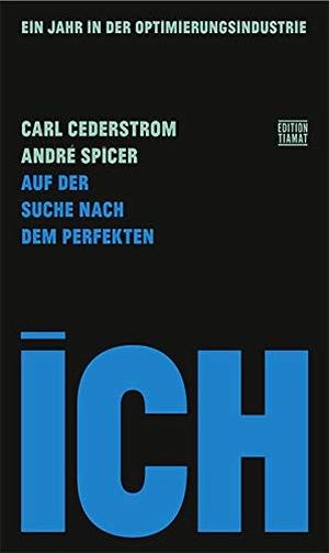 Carl Cederström / André Spicer / Norbert Hofmann. Auf der Suche nach dem perfekten Ich - Ein Jahr in der Optimierungsindustrie. edition TIAMAT, 2018.