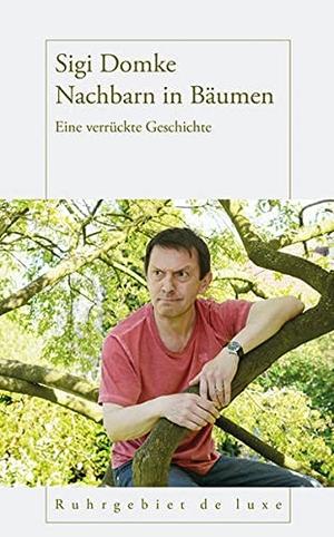Sigi Domke. Nachbarn in Bäumen - Eine verrückte Geschichte. Henselowsky u. Boschmann, 2016.