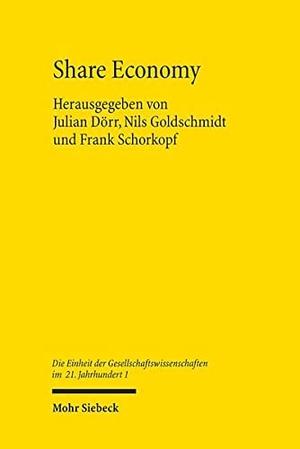 Julian Dörr / Nils Goldschmidt / Frank Schorkopf. Share Economy - Institutionelle Grundlagen und gesellschaftspolitische Rahmenbedingungen. Mohr Siebeck, 2018.