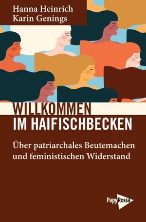 Heinrich, Hanna / Karin Genings. Willkommen im Haifischbecken - Über patriarchales Beutemachen und feministischen Widerstand. Papyrossa Verlags GmbH +, 2021.