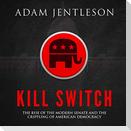 Kill Switch Lib/E: The Rise of the Modern Senate and the Crippling of American Democracy