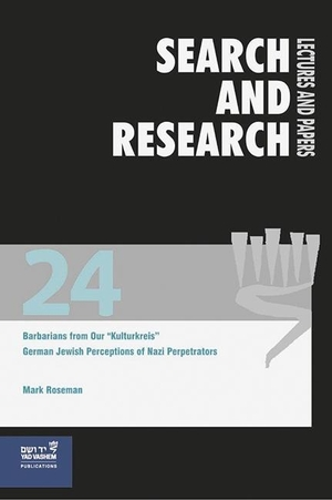"Mark Roseman. Barbarians from our ""Kulturkreis"" - German-Jewish Perceptions of Nazi Perpetrators. Wallstein, 2017."