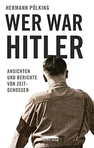 Pölking, Hermann. Wer war Hitler? - Ansichten und