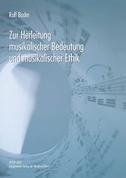 Zur Herleitung musikalischer Bedeutung und musikalischer Ethik
