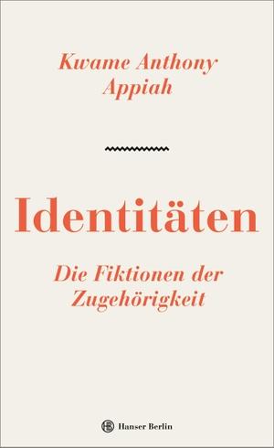 Kwame Anthony Appiah / Michael Bischoff. Identitäten. Die Fiktionen der Zugehörigkeit. Hanser Berlin in Carl Hanser Verlag GmbH & Co. KG, 2019.