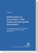 Mädchenleben in Ost und West - DDR, Ungarn, Bundesrepublik Deutschland