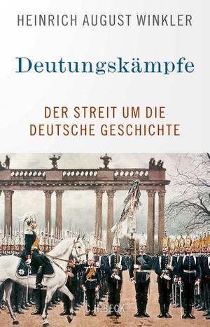 Winkler, Heinrich August. Deutungskämpfe - Der Streit um die deutsche Geschichte. Beck C. H., 2021.