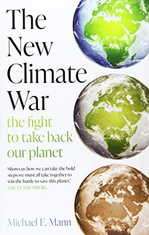 Mann, Michael E.. The New Climate War - the fight
