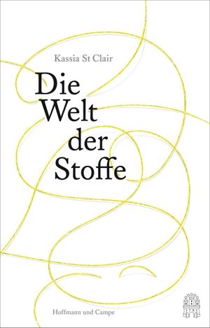 Kassia StClair / Marion Hertle. Die Welt der Stoffe. Hoffmann und Campe, 2020.