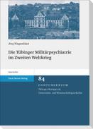Die Tübinger Militärpsychiatrie im Zweiten Weltkrieg
