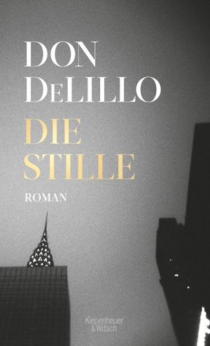 DeLillo, Don. Die Stille - Roman. Kiepenheuer & Wi