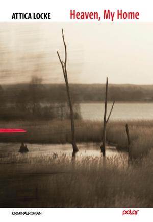 Attica Locke / Susanna Mende / Sonja Hartl / Wolfgang Franßen. Heaven, My Home. Polar Verlag, 2020.