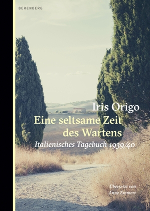 Origo, Iris. Eine seltsame Zeit des Wartens - Italienisches Tagebuch 1939/40. Berenberg Verlag, 2021.
