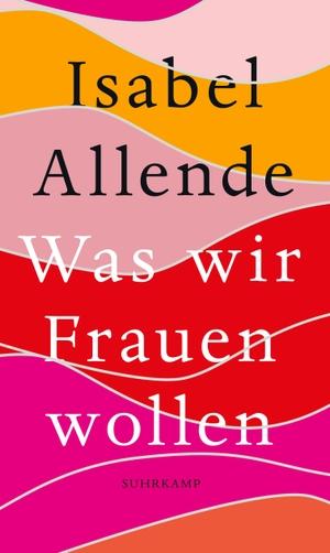 Allende, Isabel. Was wir Frauen wollen - Über ung