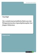 Die sozialwissenschaftliche Relevanz der Wittgensteinschen Sprachphilosophie bei Jürgen Habermas