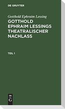 Gotthold Ephraim Lessing: Gotthold Ephraim Leßings Theatralischer Nachlaß. Teil 1