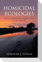 Homicidal Ecologies: Illicit Economies and Complicit States in Latin America