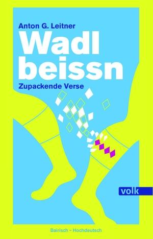Leitner, Anton G.. Wadlbeissn - Zupackende Verse. Bairisch - Hochdeutsch. Volk Verlag, 2021.