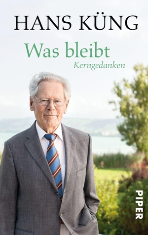 Hans Küng. Was bleibt - Kerngedanken. Piper, 2014