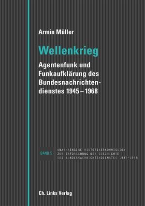 Armin Müller. Wellenkrieg - Agentenfunk und Funkaufklärung des Bundesnachrichtendienstes 1945-1968. Links, Christoph, Verlag, 2017.