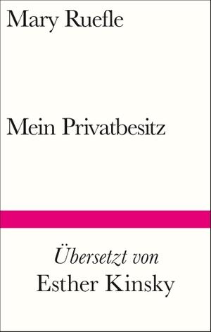 Ruefle, Mary. Mein Privatbesitz. Suhrkamp Verlag AG, 2022.