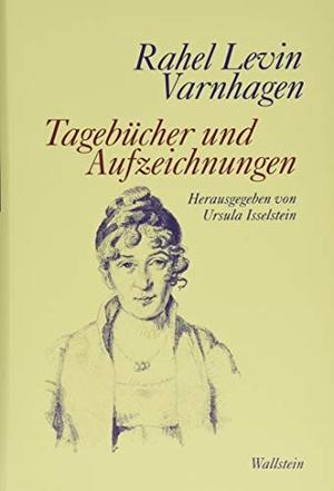 Rahel Levin Varnhagen / Ursula Isselstein. Tagebücher und Aufzeichnungen. Wallstein, 2019.