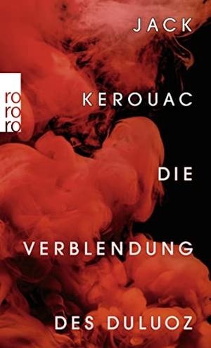 Kerouac, Jack. Die Verblendung des Duluoz - Eine abenteuerliche Erziehung 1935 - 1946. Rowohlt Taschenbuch, 2022.