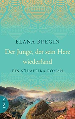 Bregin, Elana. Der Junge, der sein Herz wiederfand - Ein Südafrika-Roman. Limes Verlag, 2021.