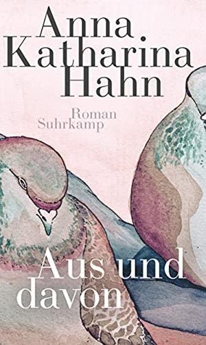 Anna Katharina Hahn. Aus und davon - Roman. Suhrka