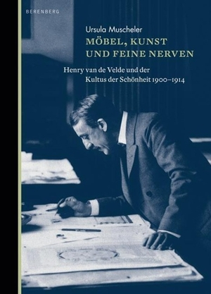 Ursula Muscheler. Möbel, Kunst und feine Nerven - Henry van de Velde und der Kultus der Schönheit 1900-1914. Berenberg Verlag GmbH, 2012.