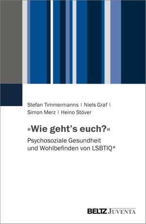 Timmermanns, Stefan / Niels Graf et al (Hrsg.). »Wie geht's euch?« - Psychosoziale Gesundheit und Wohlbefinden von LSBTIQ*. Juventa Verlag GmbH, 2021.